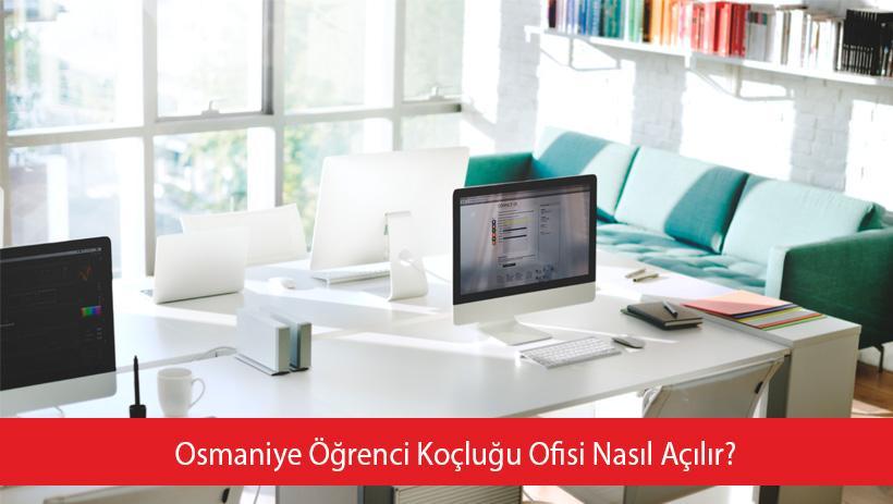 Osmaniye Öğrenci Koçluğu Ofisi Nasıl Açılır
